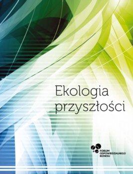 """""""Ekologia przyszłości"""" – Ekoinnowacje drogą do sukcesu polskich przedsiębiorstw"""