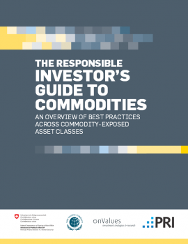 The Responsible Investor's Guide to Commodities. An overview of best practices across commodity-exposed asset classes