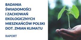 Badania świadomości i zachowań ekologicznych mieszkańców Polski dot. zmian klimatu