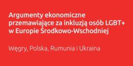 Argumenty ekonomiczne przemawiające za inkluzją osób LGBT+ w Europie Środkowo-Wschodniej