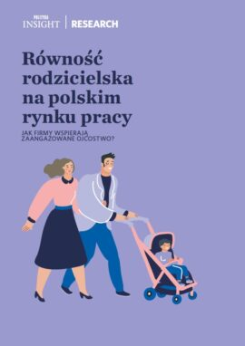 Równość rodzicielska na polskim rynku pracy. Jak firmy wspierają zaangażowane ojcostwo?