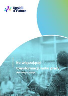 Ku włączającej transformacji rynku pracy. Zbiór dobrych praktyk