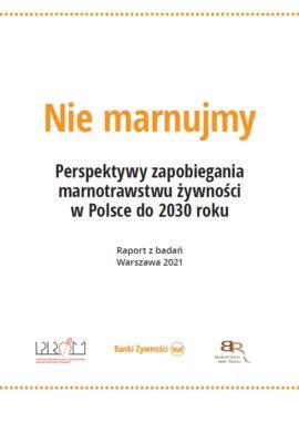 Nie marnujmy. Perspektywy zapobiegania marnotrawstwu żywności w Polsce do 2030 roku
